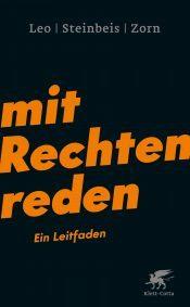 Per Leo, Maximilian Steinbeis, Daniel-Pascal Zorn: mit Rechten reden. Ein Leitfaden. Klett-Cotta Verlag 2017. 183 s.