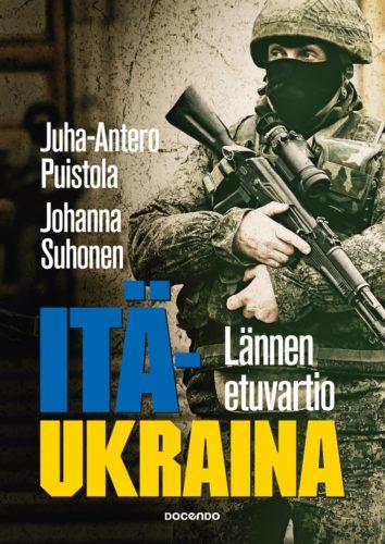 Kirjan kansi. Juha-Antero Puistola & Johanna Suhonen: Itä-Ukraina - lännen etuvartio