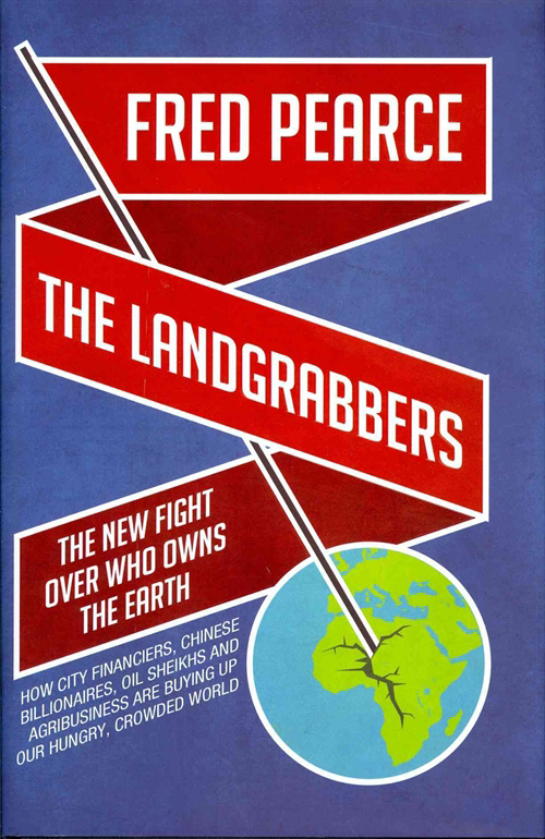 Fred Pearce: The Landgrabbers. The New Fight over Who Owns the Planet. Eden Project Books 2012, 336 s.