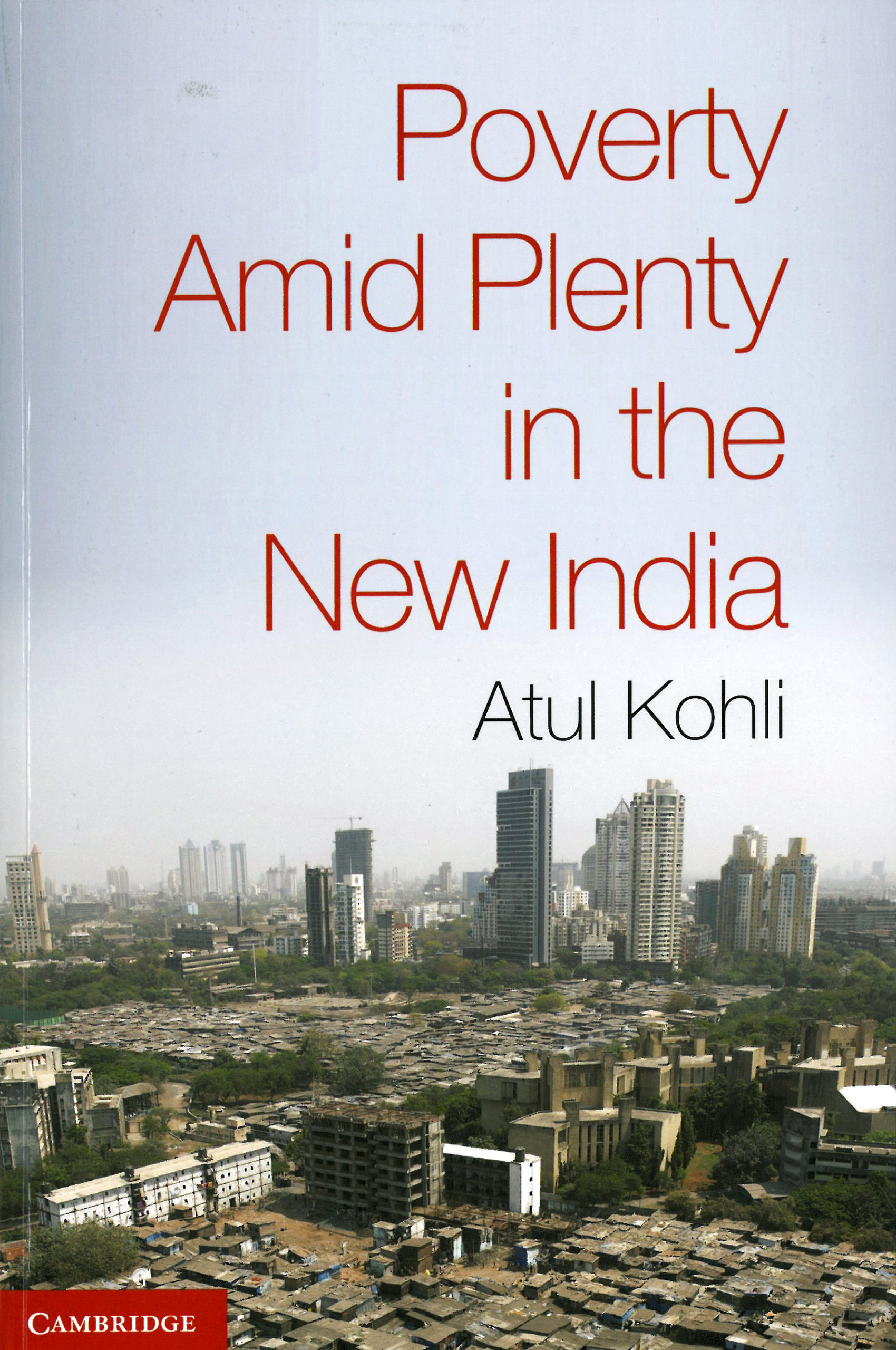 Atul Kohli: Poverty Amid Plenty in the New India. Cambridge University Press 2012, 249 s.