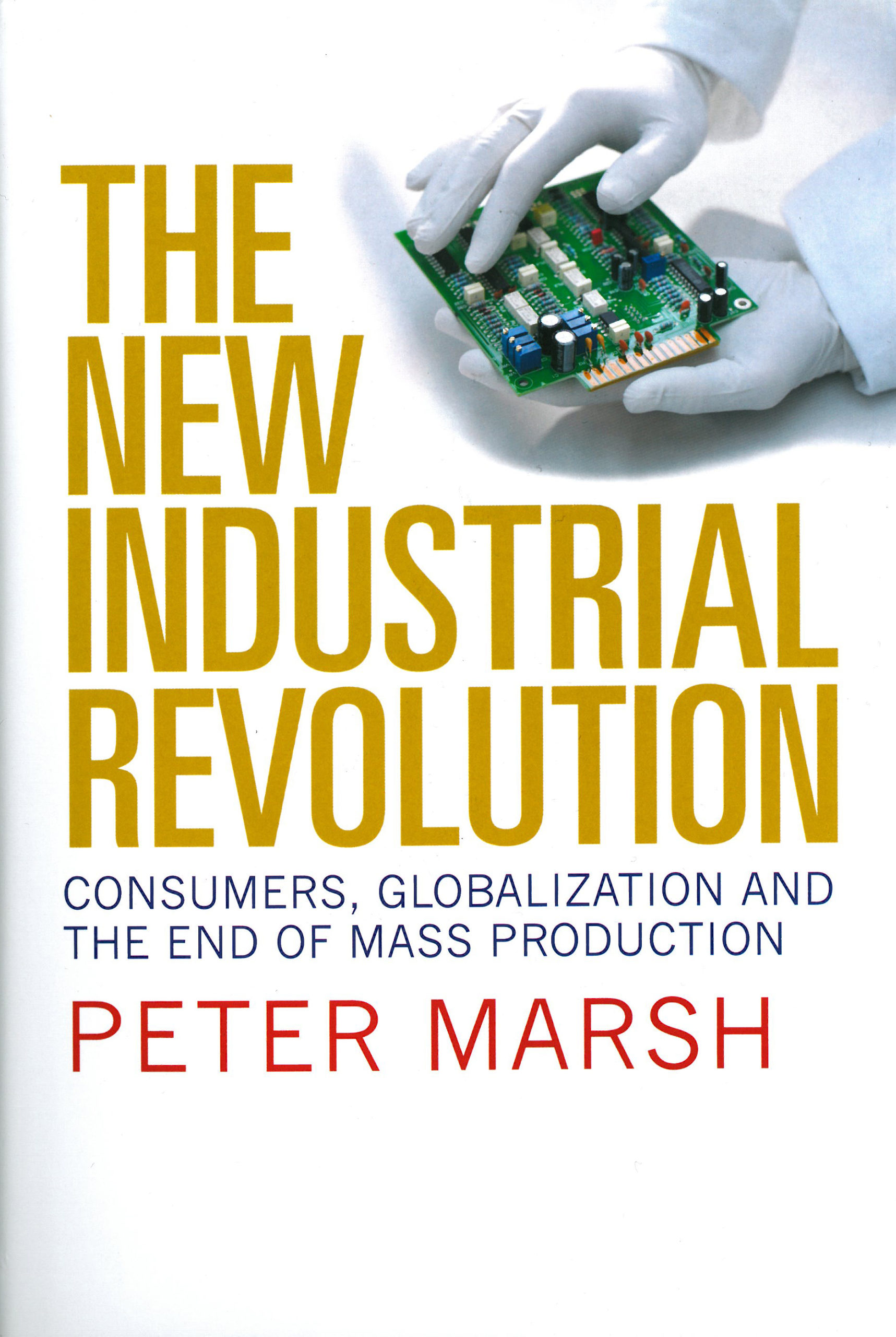 Peter Marsh: The New Industrial Revolution. Consumers, Globalization and the End of Mass Production. Yale University Press 2012, 311 s.