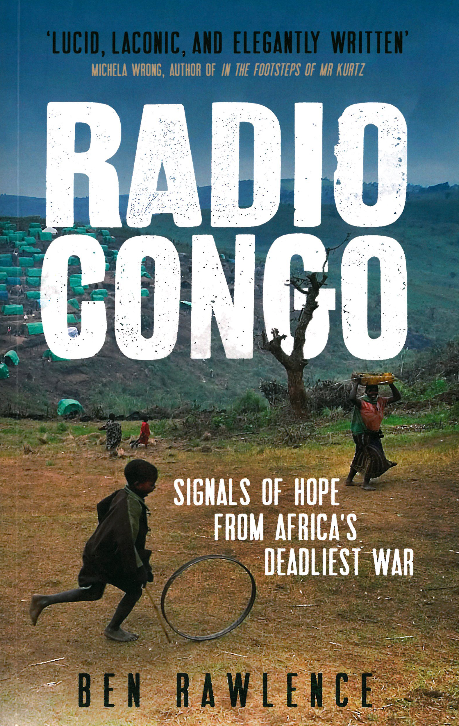Ben Rawlence: Radio Congo. Signals of Hope from Africa's Deadliest War. Oneworld Publications 2012, 320 s.