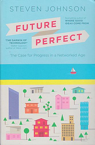 Steven Johnson: Future Perfect. The Case for Progress in a Networked Age. Allen Lane 2012, 233 s.