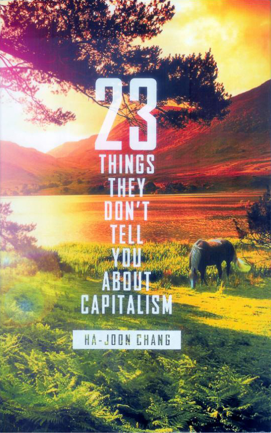 Ha-Joon Chang: 23 Things They Don't Tell You About Capitalism. Allen Lane 2010, 304 s.