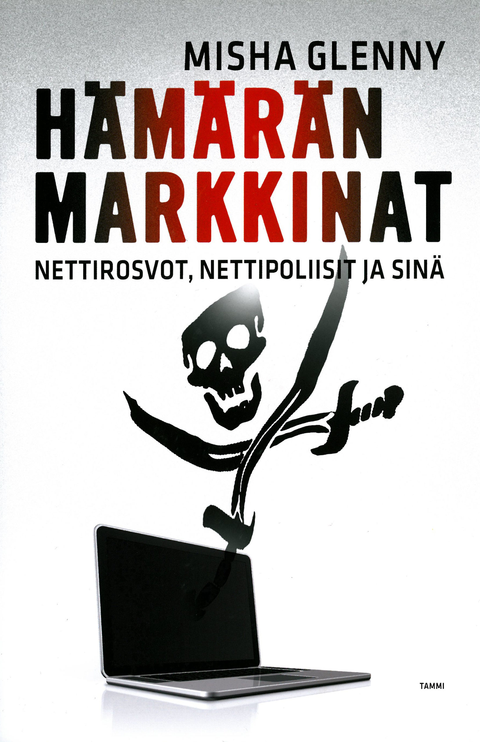 Misha Glenny: Hämärän markkinat. Nettirosvot, nettipoliisit ja sinä. Tammi 2012, 304 s.