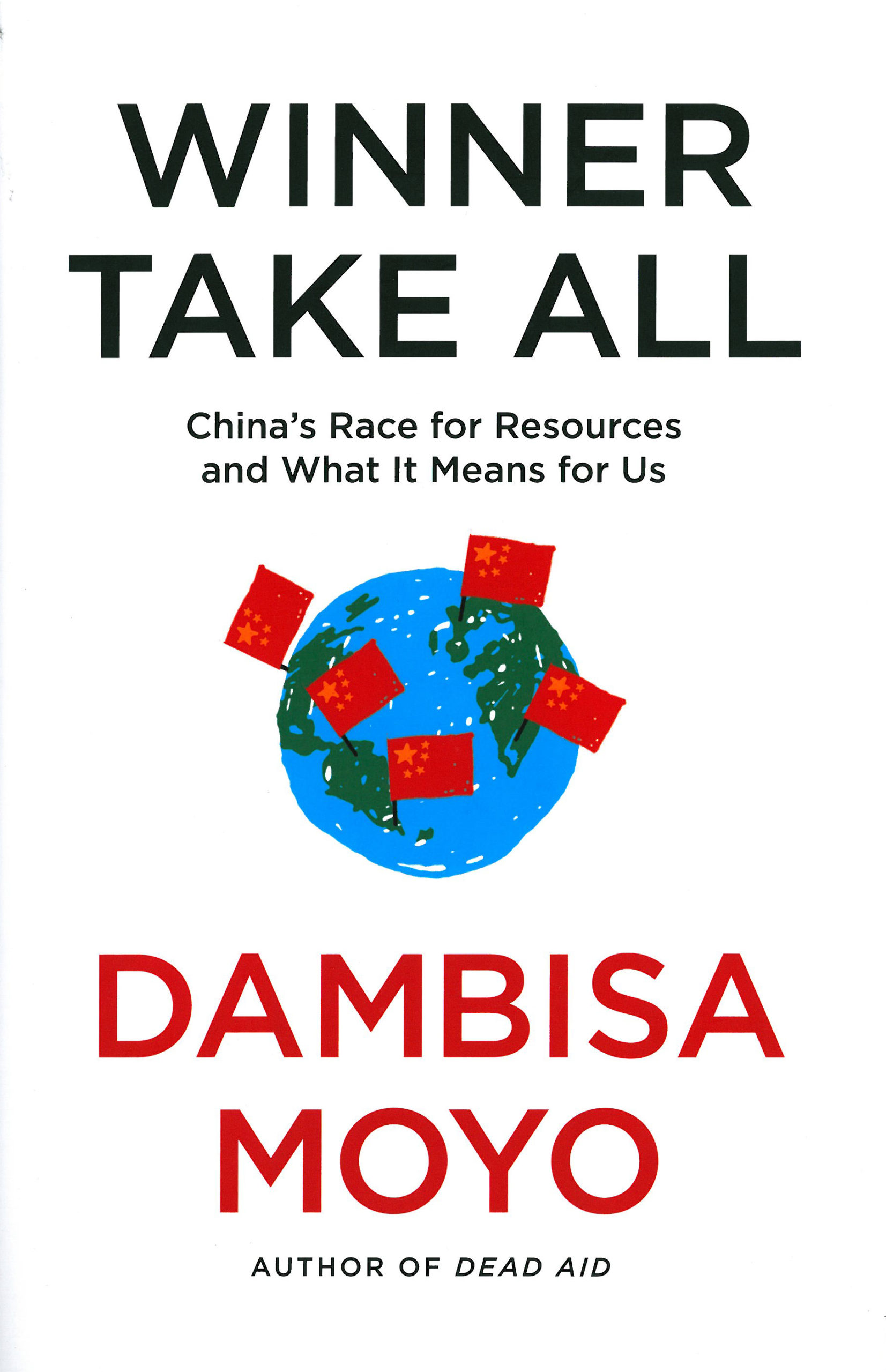 Dambisa Moyo: Winner Take All. China's Race for Resources and What It Means for Us. Allen Lane 2012, 257 s.