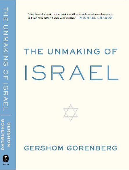 Gershom Gorenberg: The Unmaking of Israel. Harper 2011, 336 s.
