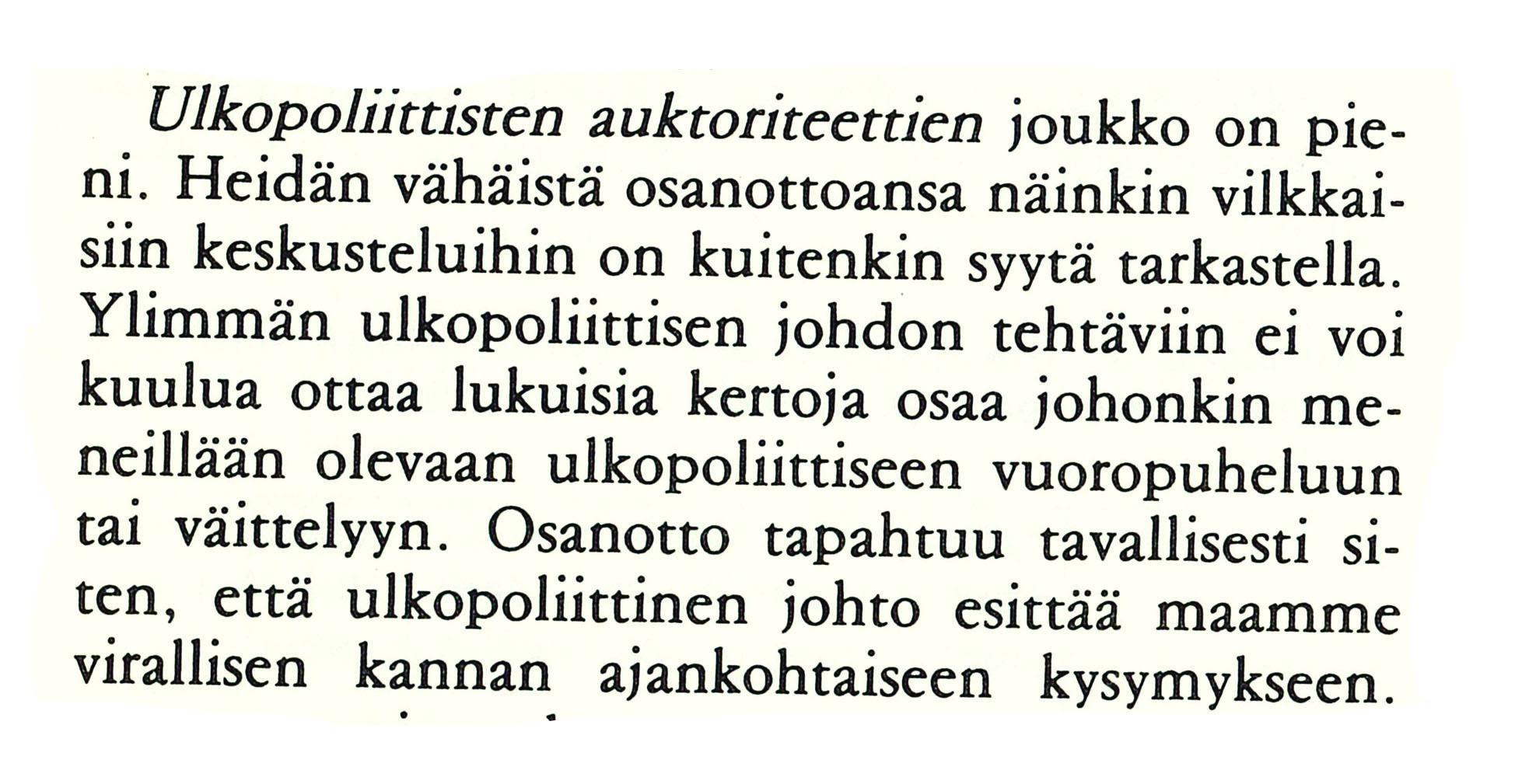 Åbo Akademin valtio-opin laitoksen opettaja Christer Sandén kirjoitti Ulkopolitiikassa 1/1979.